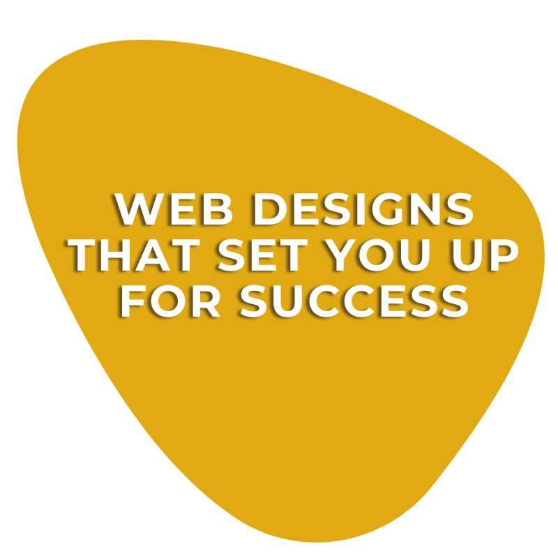 WEB DESIGNS THAT SET YOU UP FOR SUCCESS (1)